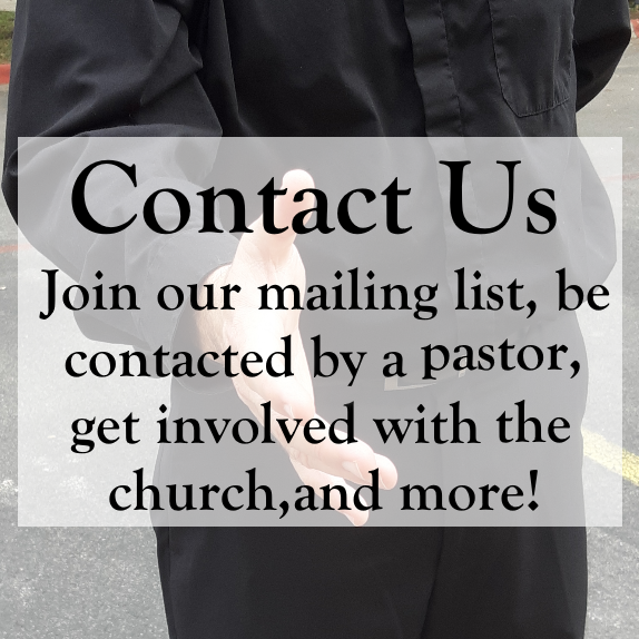 Reach Out to Us! Join our mailing list, be contacted or visited by a pastor, get involved with the church, and more!